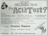 "<p>The Cinema Theater was rented one night in February 1966 for one of the Los Angeles ""Acid Tests"" which spawned the whole psychedelic ballroom/Grateful Dead phenomenon. Yet apart from this ticket, there is no mention of the venue in the official band history timeline.</p>"